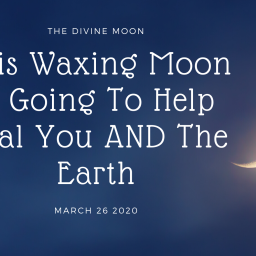 This Waxing Moon Is Going To Help Heal You AND The Earth